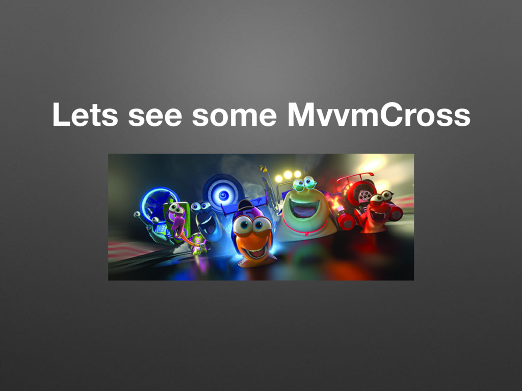 Lets see some MvvmCross