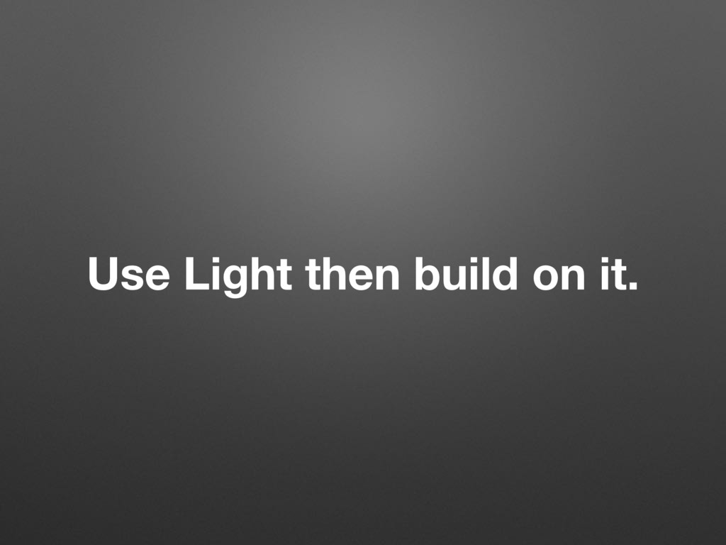 Use Light then build on it.
