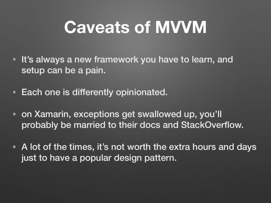 Caveats of MVVM It's always a new framework you...