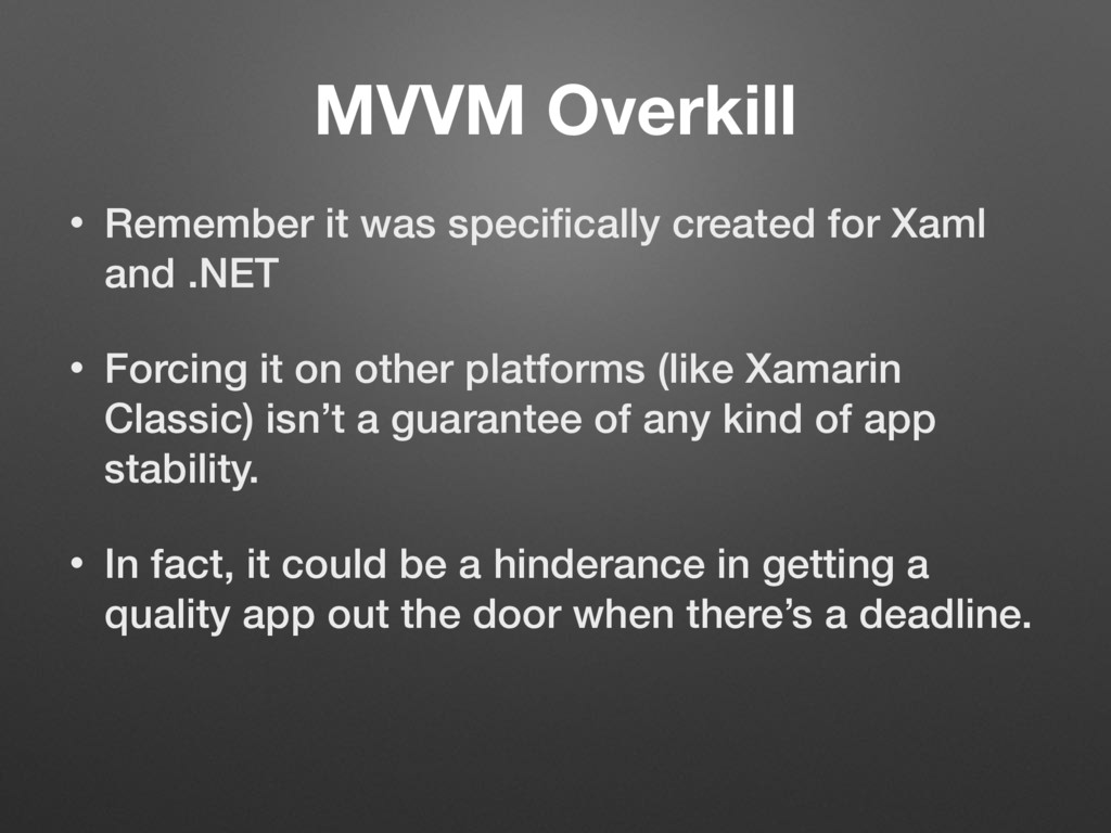 MVVM Overkill • Remember it was specifically cre...