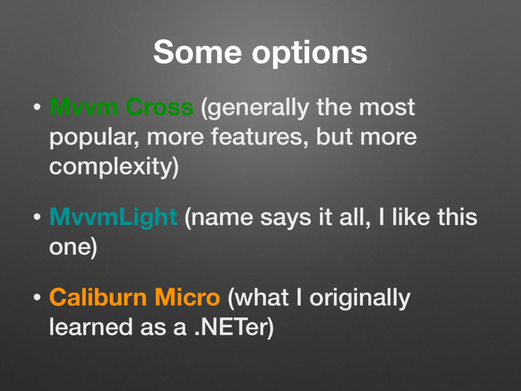 Some options • Mvvm Cross (generally the most p...
