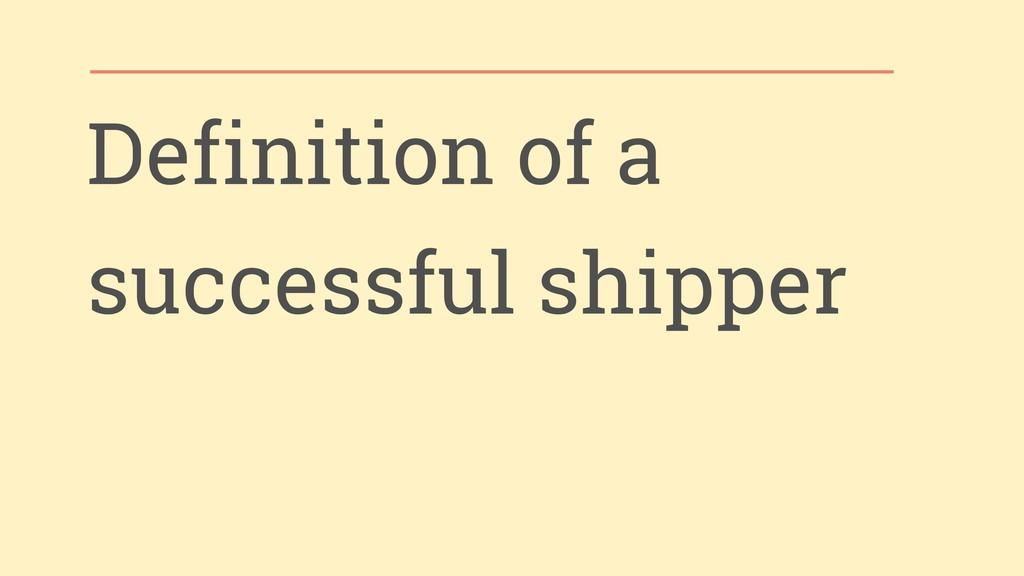 Definition of a successful shipper