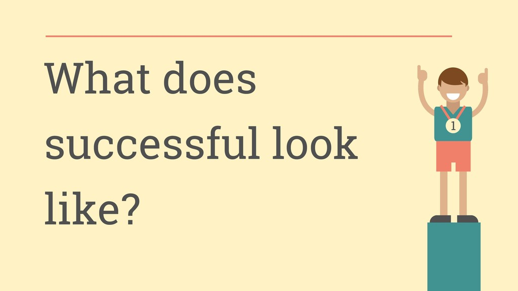 What does successful look like?