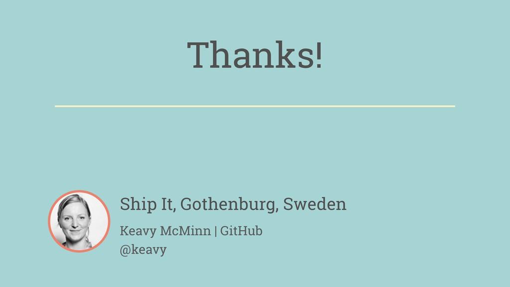 Thanks! Ship It, Gothenburg, Sweden Keavy McMin...