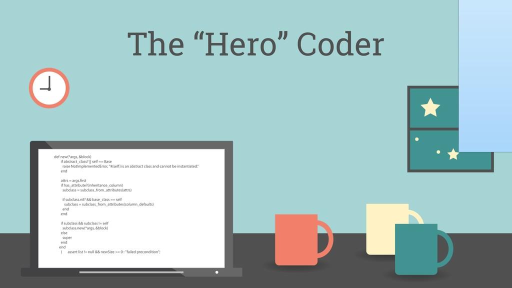 """The """"Hero"""" Coder"""