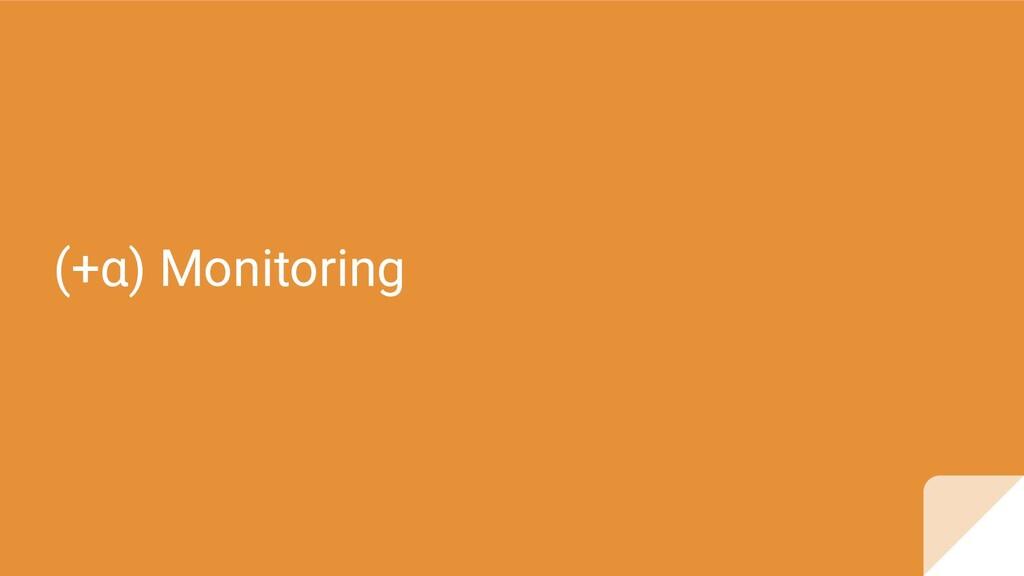 (+α) Monitoring