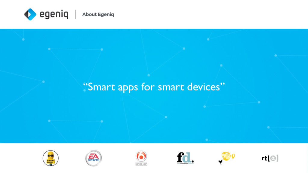 """About Egeniq 2 """"Smart apps for smart devices"""""""