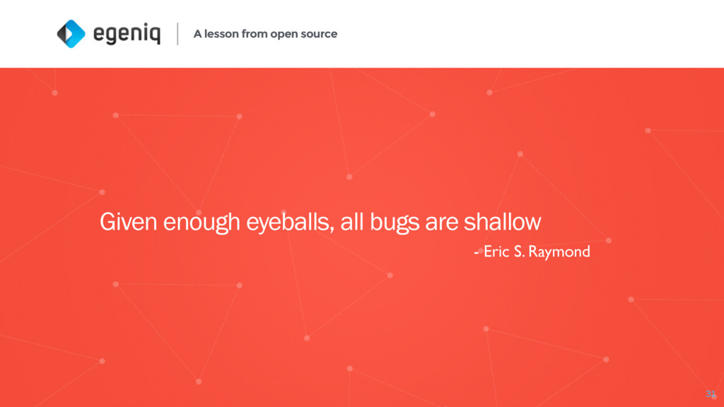 A lesson from open source 31 Given enough eyeba...