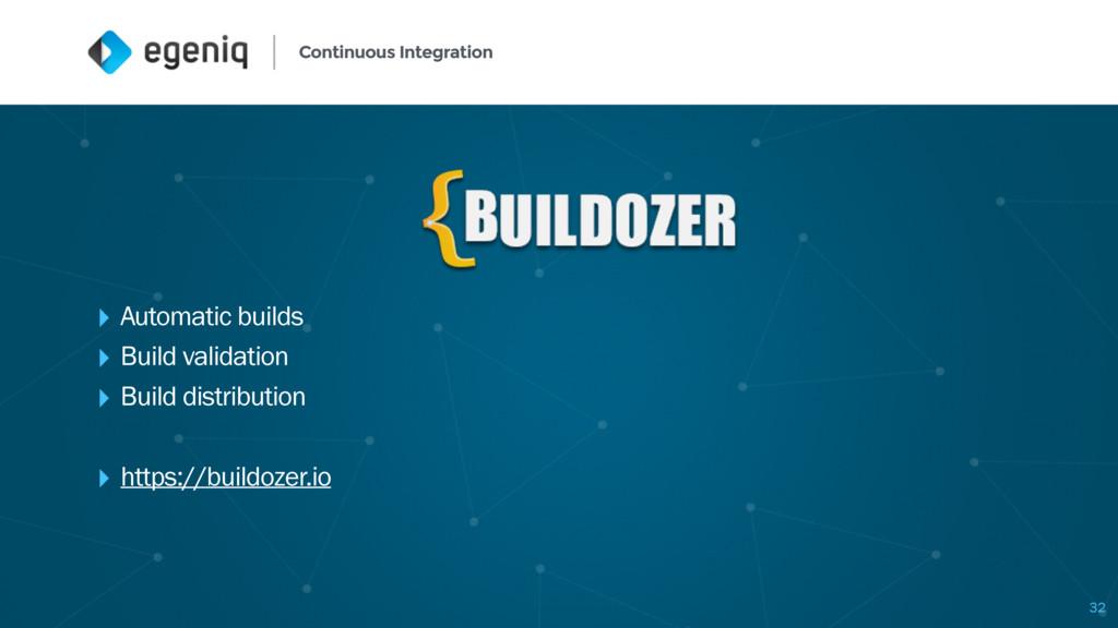 Continuous Integration 32 ‣ Automatic builds ‣ ...