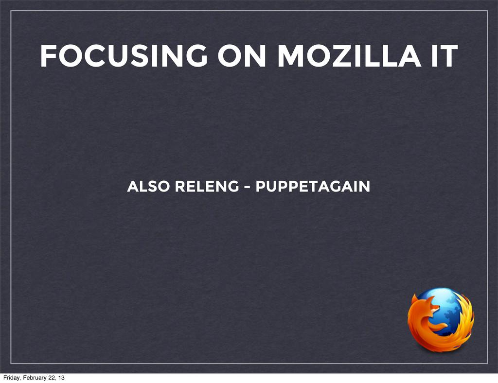 FOCUSING ON MOZILLA IT ALSO RELENG - PUPPETAGAI...