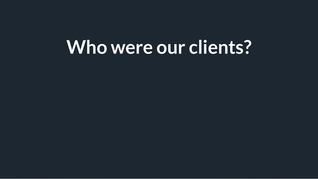 Who were our clients?