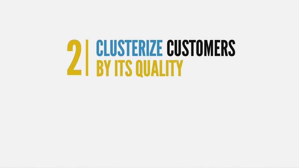 2 2 CLUSTERIZE CLUSTERIZE CUSTOMERS CUSTOMERS B...