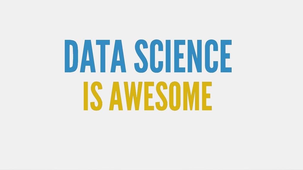 DATA SCIENCE DATA SCIENCE IS AWESOME IS AWESOME
