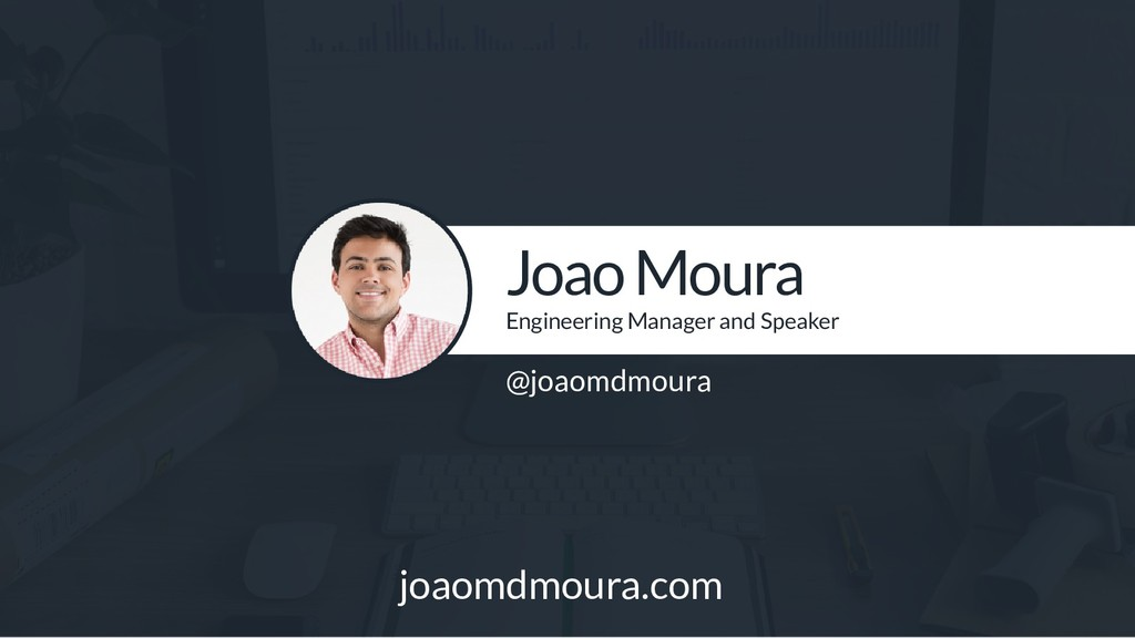 Joao Moura Engineering Manager and Speaker @joa...