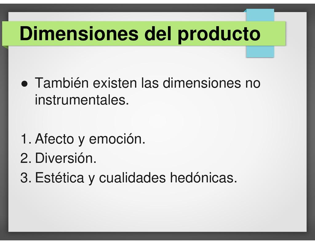 ● También existen las dimensiones no instrument...