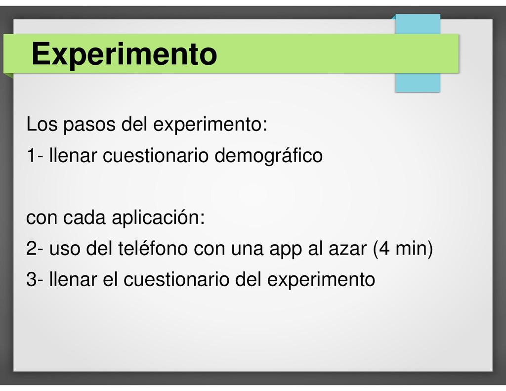 Los pasos del experimento: 1- llenar cuestionar...