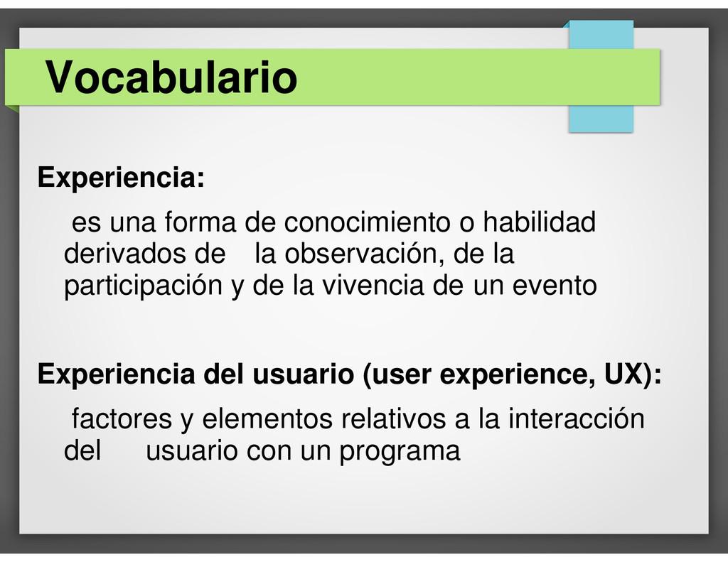 Experiencia: es una forma de conocimiento o hab...
