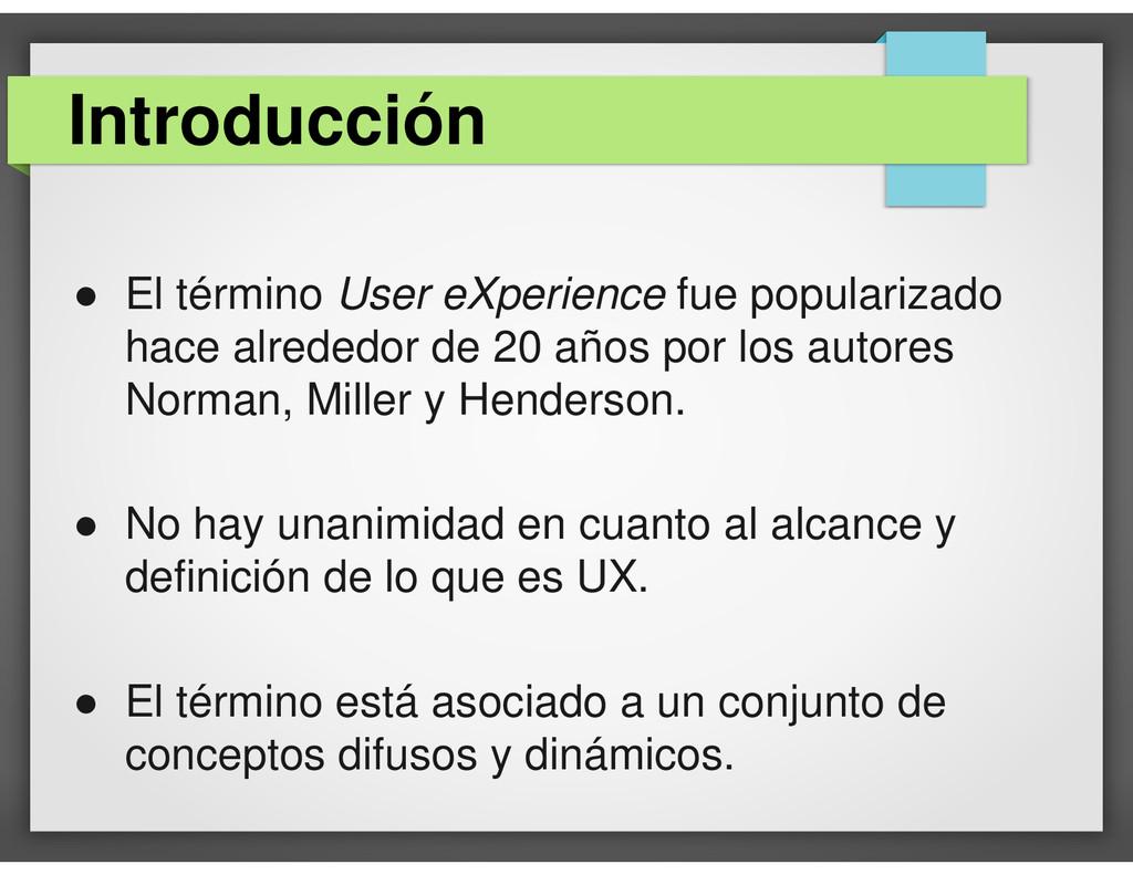● El término User eXperience fue popularizado h...
