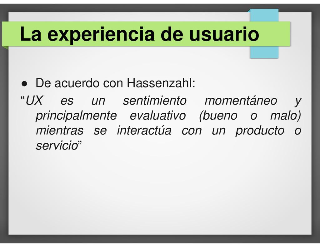 """● De acuerdo con Hassenzahl: """"UX es un sentimie..."""