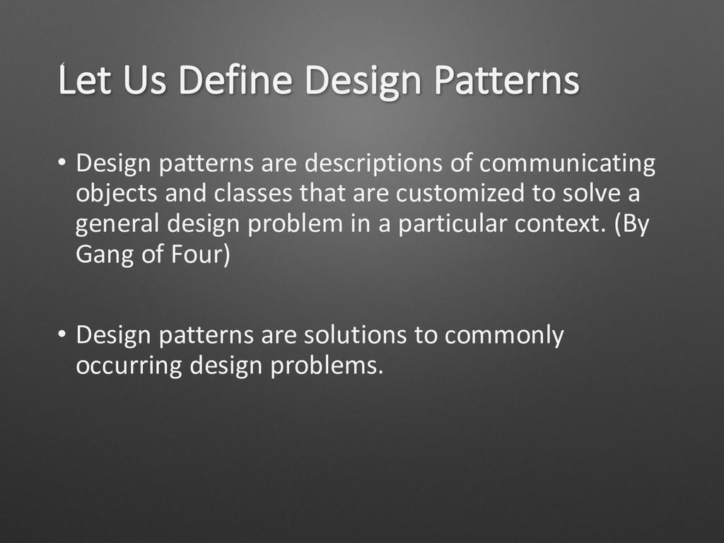 Let Us Define Design Patterns • Design patterns...