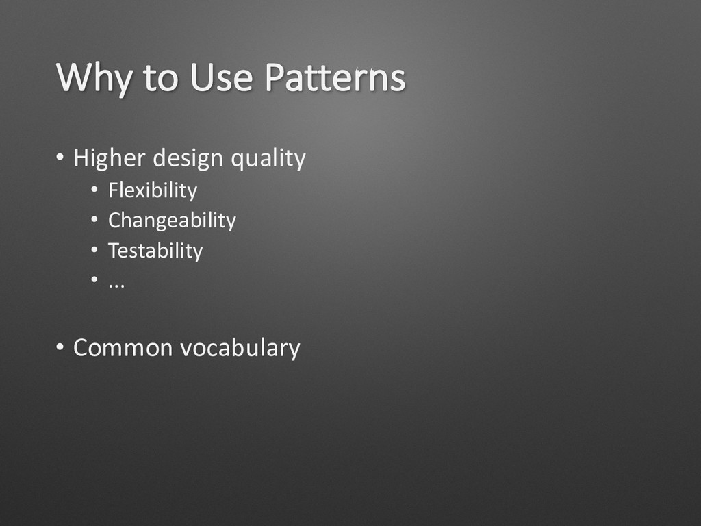 Why to Use Patterns • Higher design quality • F...
