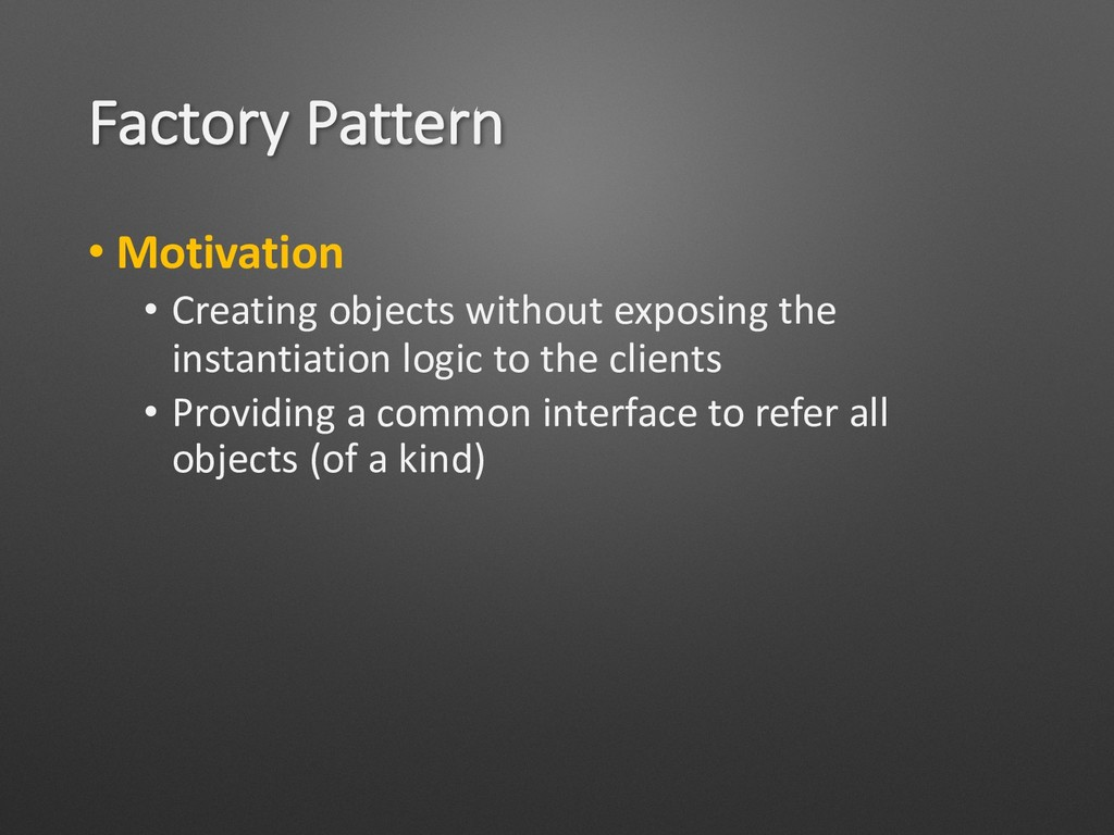 Factory Pattern • Motivation • Creating objects...