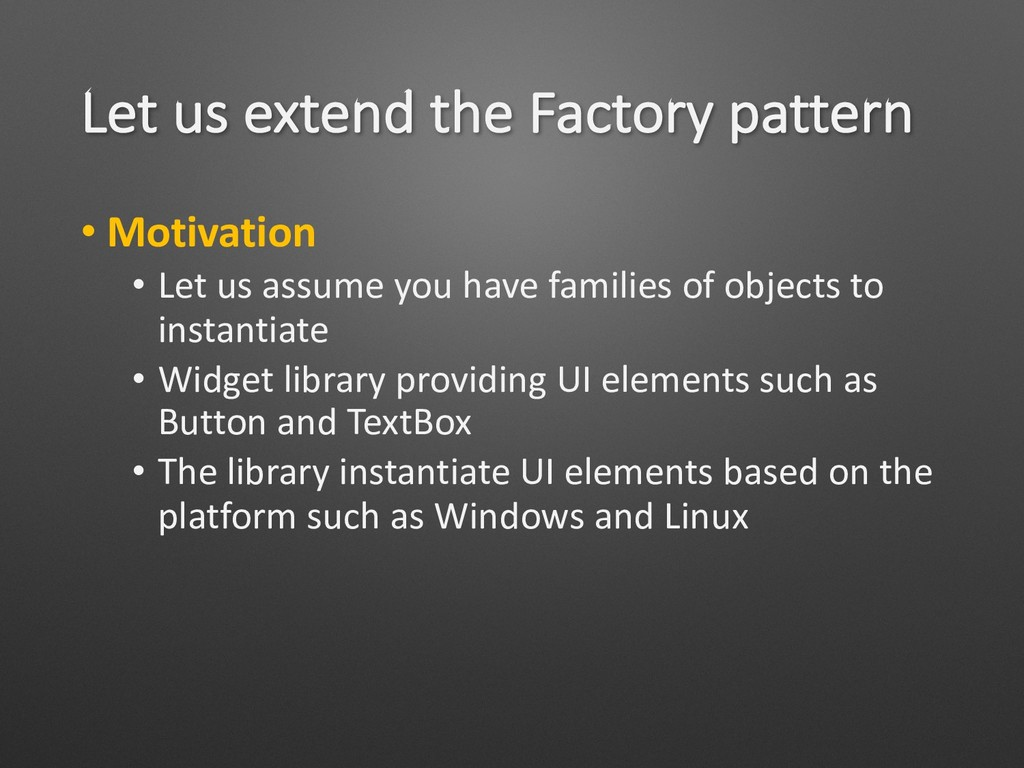 Let us extend the Factory pattern • Motivation ...