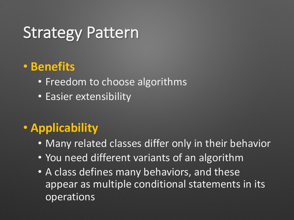 Strategy Pattern • Benefits • Freedom to choose...