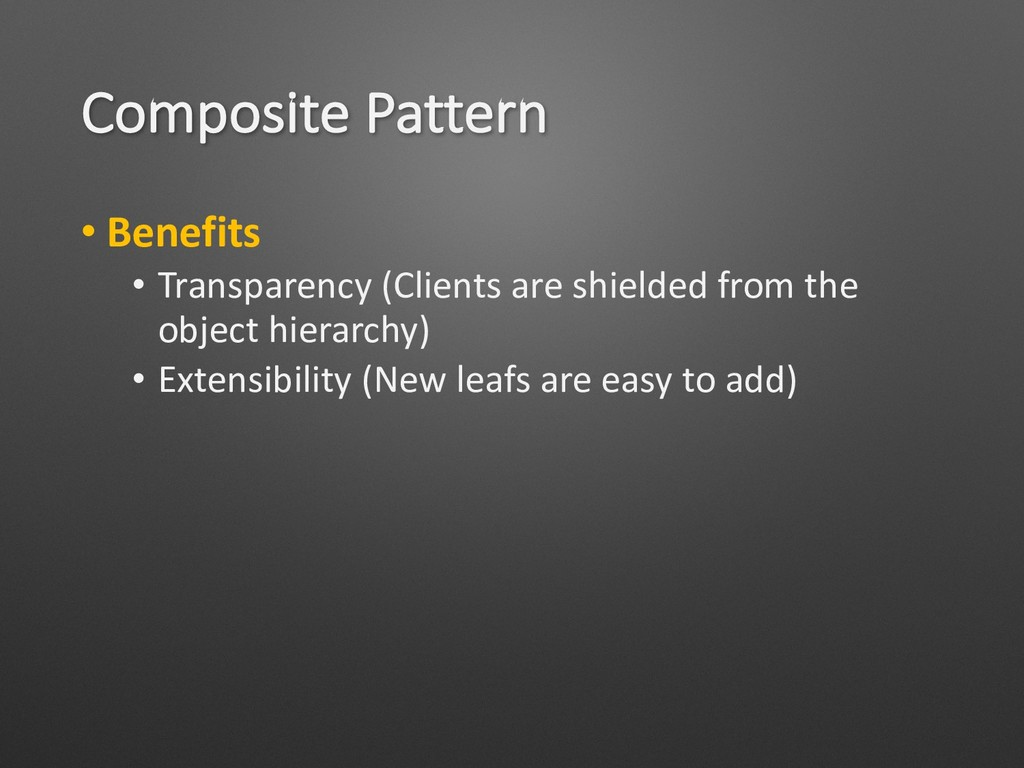 Composite Pattern • Benefits • Transparency (Cl...