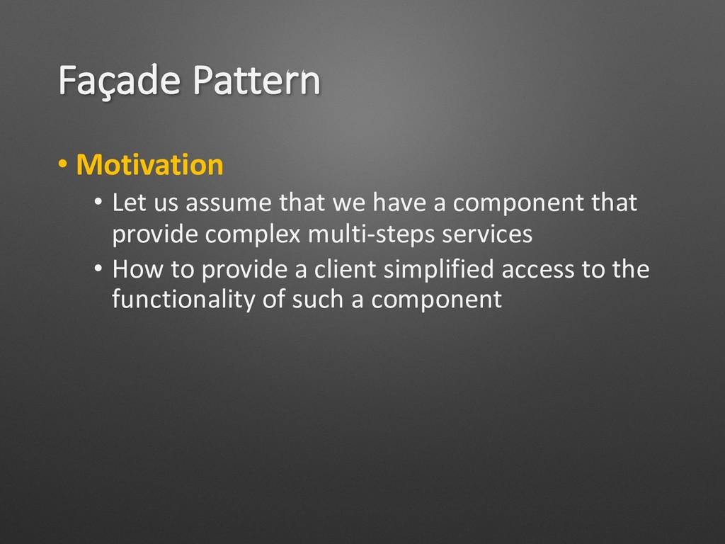 Façade Pattern • Motivation • Let us assume tha...