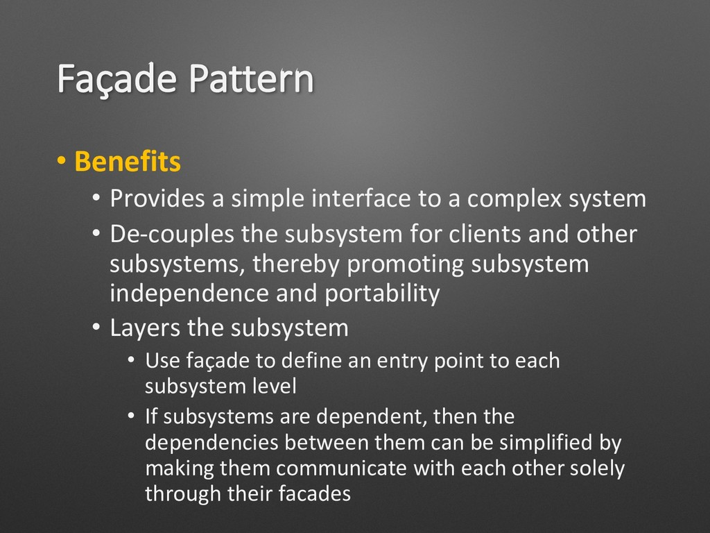 Façade Pattern • Benefits • Provides a simple i...