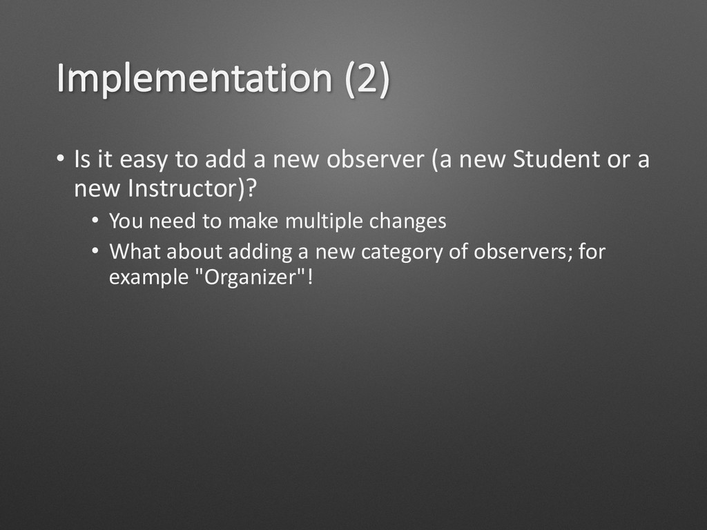 Implementation (2) • Is it easy to add a new ob...