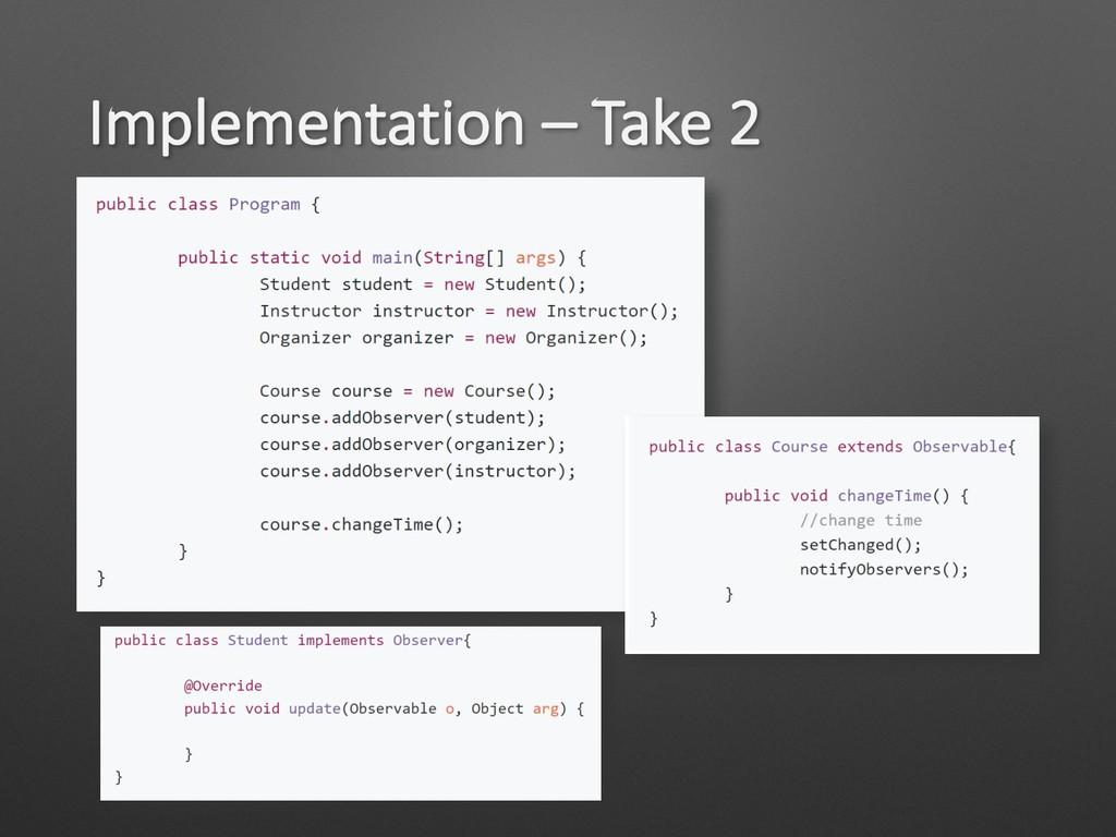 Implementation – Take 2