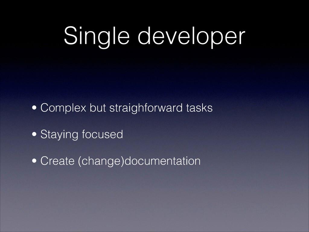 Single developer • Complex but straighforward t...
