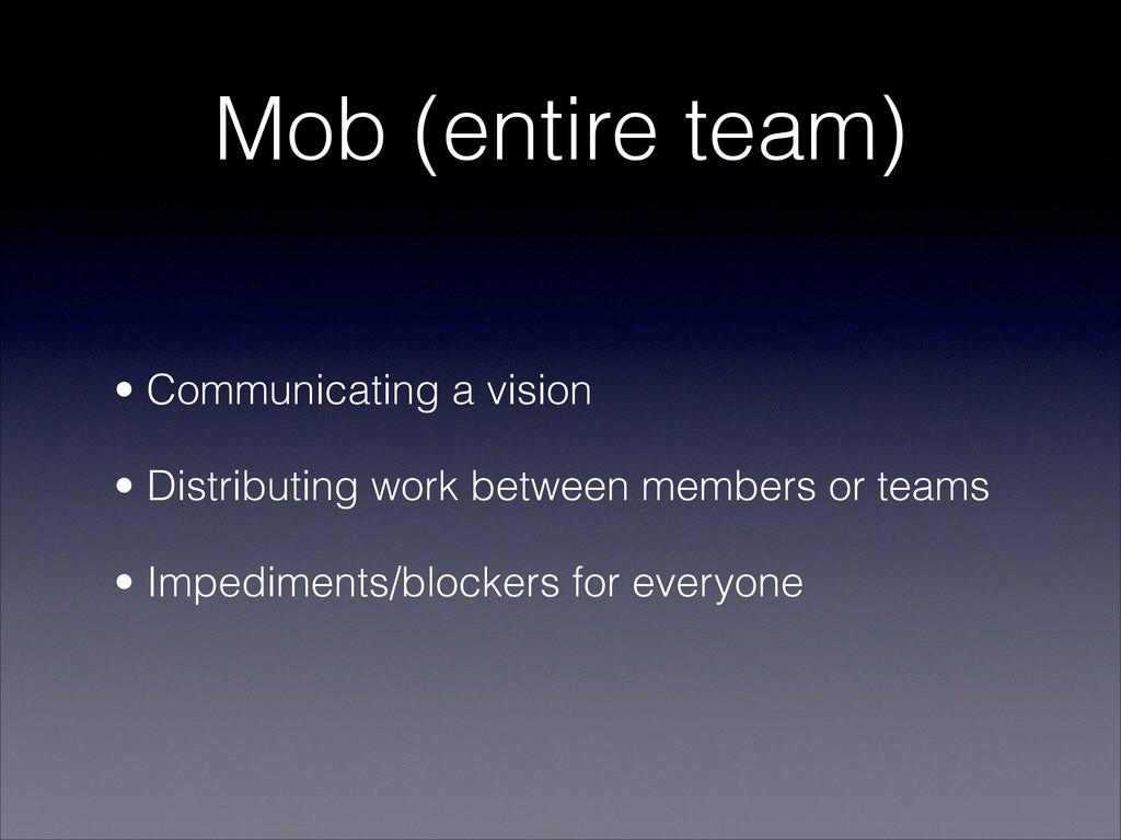 Mob (entire team) • Communicating a vision • Di...