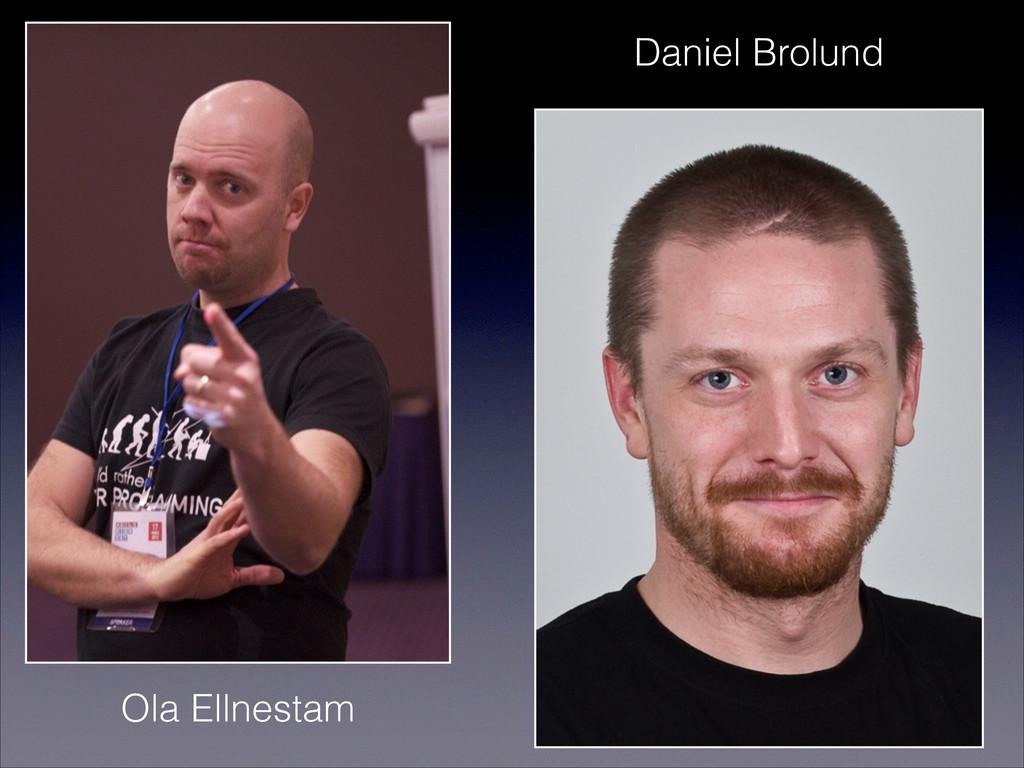 Ola Ellnestam Daniel Brolund