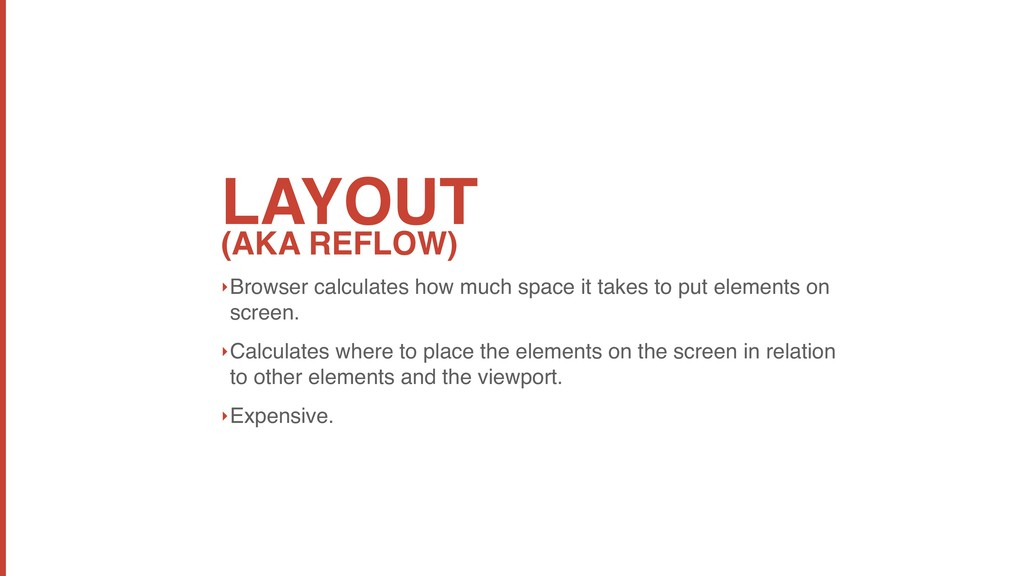 LAYOUT (AKA REFLOW) ‣Browser calculates how muc...