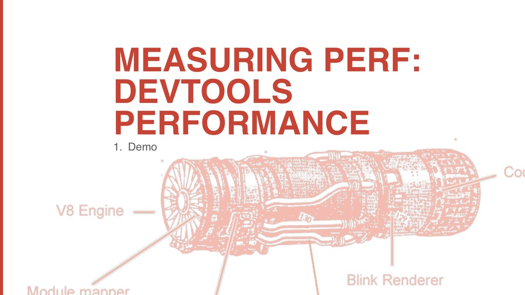 MEASURING PERF: DEVTOOLS PERFORMANCE 1. Demo