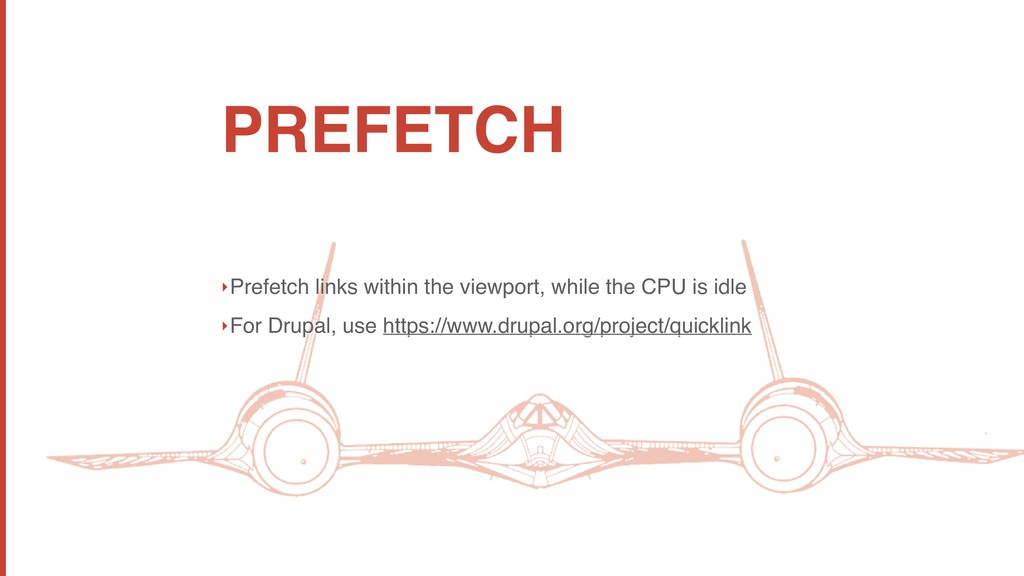 PREFETCH ‣Prefetch links within the viewport, w...