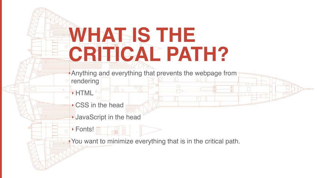WHAT IS THE CRITICAL PATH? ‣Anything and everyt...