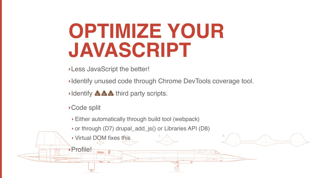 OPTIMIZE YOUR JAVASCRIPT ‣Less JavaScript the b...