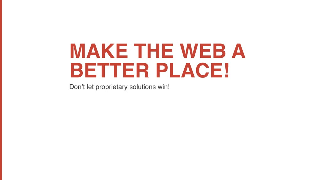 MAKE THE WEB A BETTER PLACE! Don't let propriet...