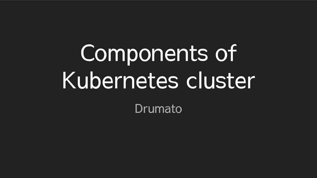 Components of Kubernetes cluster Drumato
