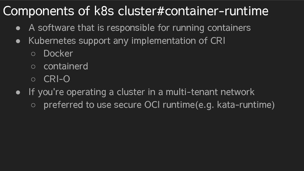Components of k8s cluster#container-runtime ● A...