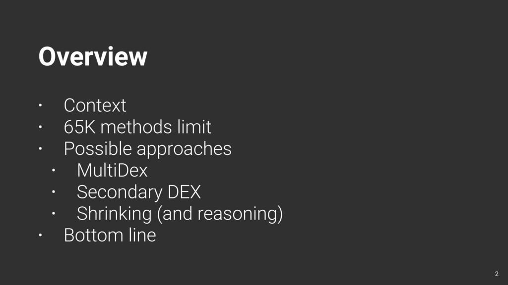 Overview 2 • Context • 65K methods limit • Poss...