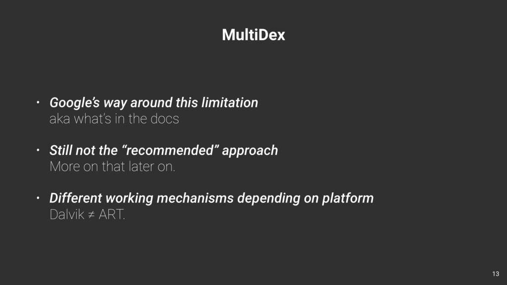 MultiDex • Google's way around this limitation...