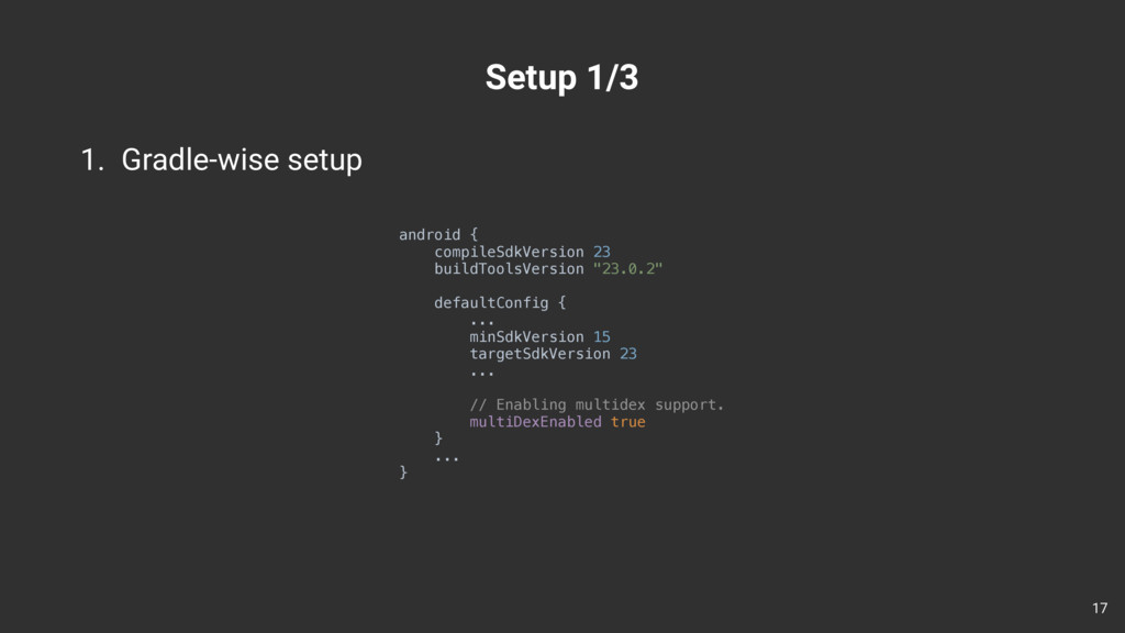 Setup 1/3 1. Gradle-wise setup 17 android { co...