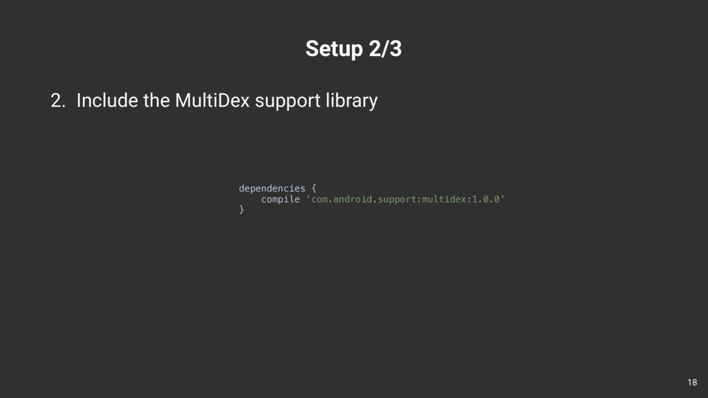 Setup 2/3 2. Include the MultiDex support libra...