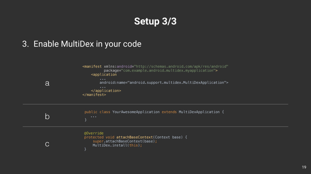 Setup 3/3 3. Enable MultiDex in your code 19 <m...