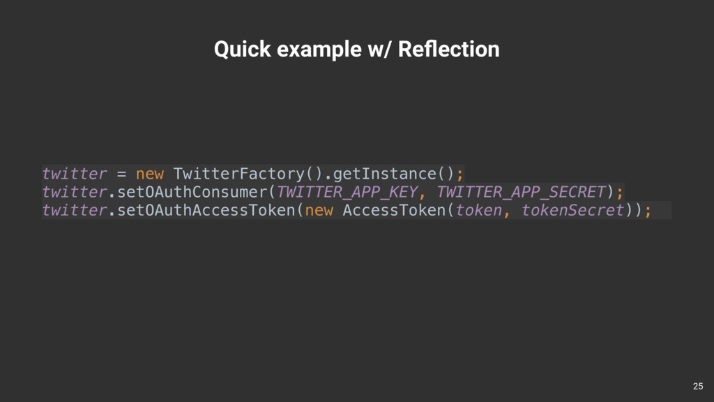 Quick example w/ Reflection 25 twitter = new Twi...